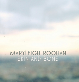 """MaryLeigh Roohan"" ""Skin and Bone"""